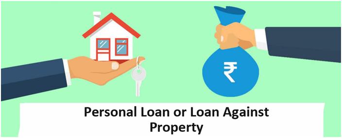 Personal Loan or Loan Against Property? 2