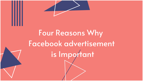 Four Reasons Why Facebook advertising is Important 1